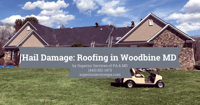 Roof Replacement Contractor Superior Services PA and MD in Woodbine 21797 getting hail storm water damage roofs repaired and paid for by insurance