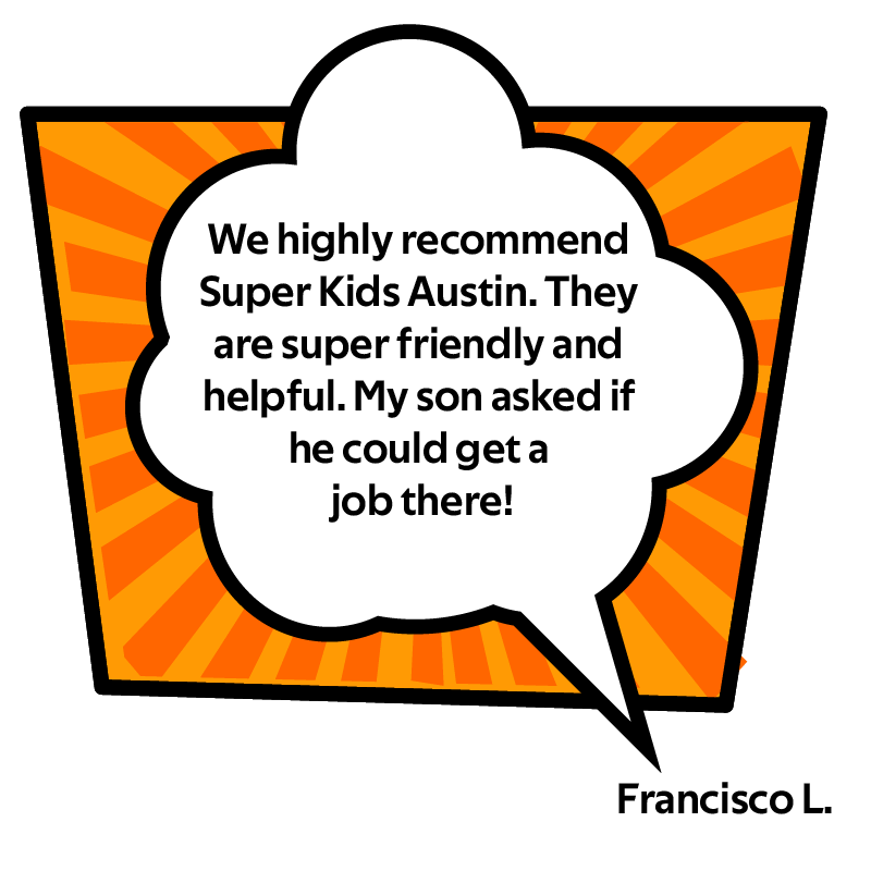 We highly recommend Super Kids Austin. They are super friendly and helpful. My son asked if he could get a job there!