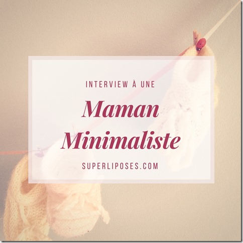 Interview une maman minimaliste for Vie minimaliste