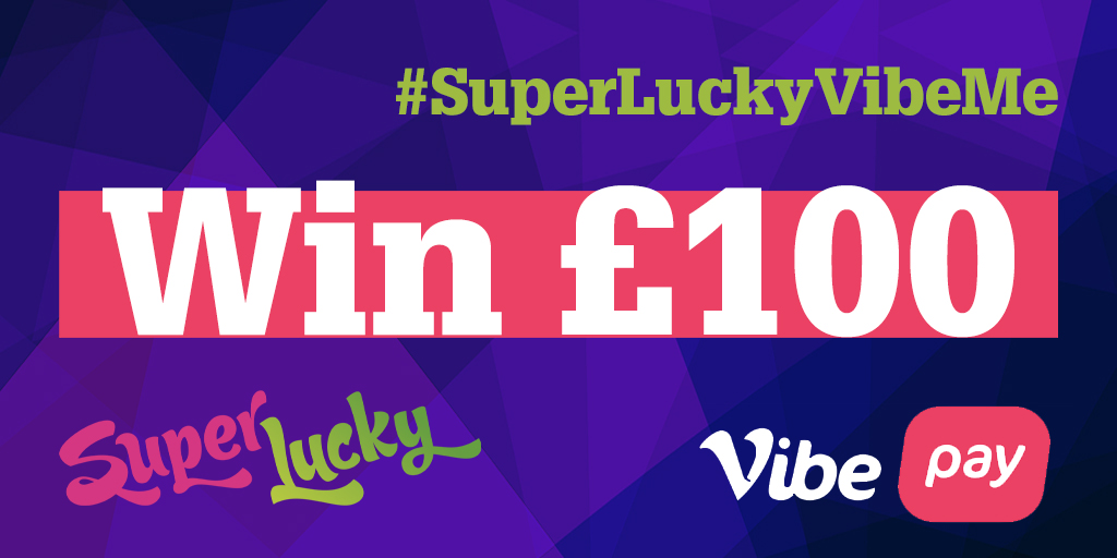 SuperLucky VibeMe Twitter competition - Win £100 Cash with Vibe Pay