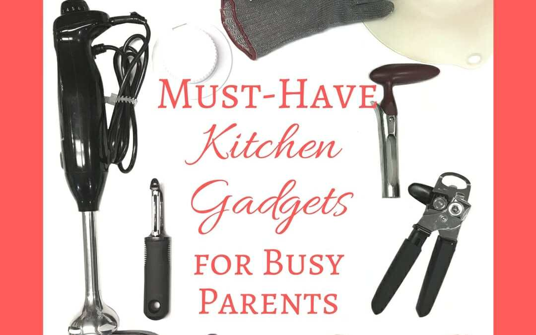 Must-Have Kitchen Gadgets for Busy Parents