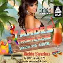 Tardes Tropicales sábados de 3 a 6 pm con Richie Sánchez
