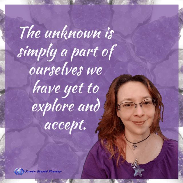 The unknown is simply a part of ourselves we have yet to explore and accept.