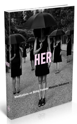 From HER: Meditations on Being Female by Marjorie Salvaterra copyright © 2016, published by Glitterati Incorporated www.GlitteratiIncorporated.com