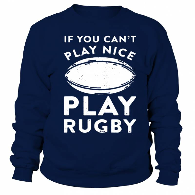 You Can T Play Boxing Shirt: IF YOU CAN T PLAY NICE PLAY RUGBY TSHIRT T Shirts C-MHKT