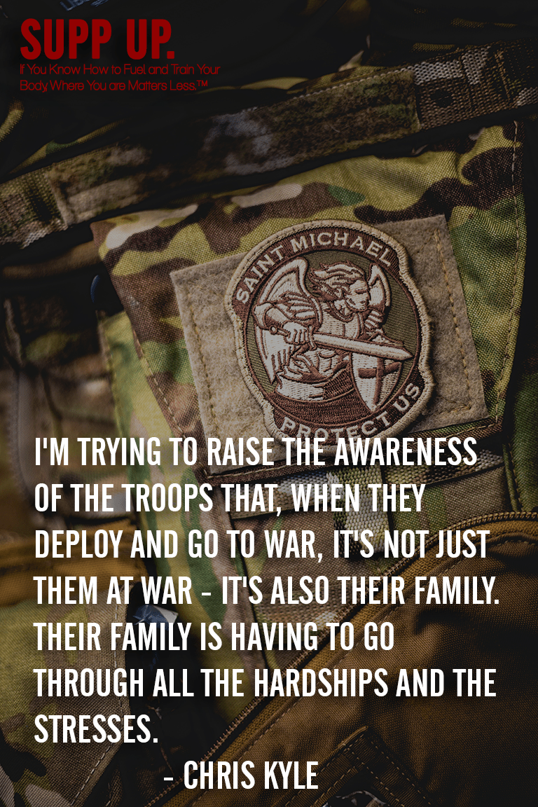 I'm trying to raise the awareness of the troops that when they deploy and go to war it's not just them at war it's also their family Chris Kyle, Chris Kyle quotes, SUPP UP quotes, military quote