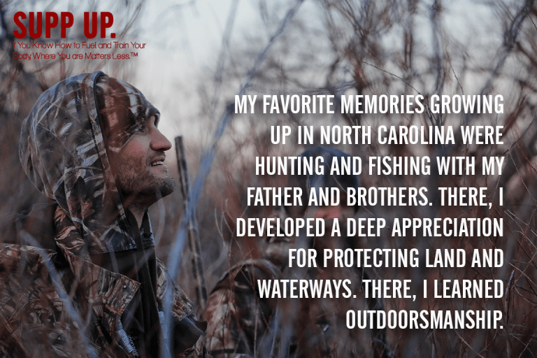 My favorite memories growing up in North Carolina were hunting and fishing with my father and brothers quote, hunting quotes, SUPP UP quotes, Workout Nutrition DIY Meat Eaters vs Vegans Why You Both Fuckin' Suck, Workout Nutrition DIY Meat Eaters vs Vegans Why You Both Fuckin' Suck SUPP UP, SUPP UP Workout Nutrition DIY Meat Eaters vs Vegans Why You Both Fuckin' Suck, SUPP UP Blog, SUPP UP Guides, SUPP UP Sol Rego, Sol Rego, vegans vs meat eater
