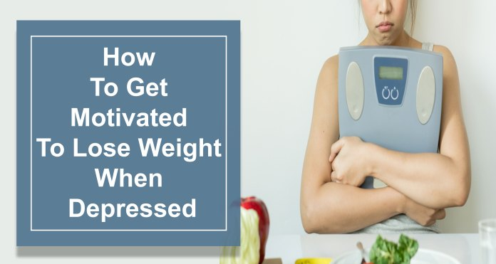 How-To-Get-Motivated-To-Lose-Weight-When-Depressed