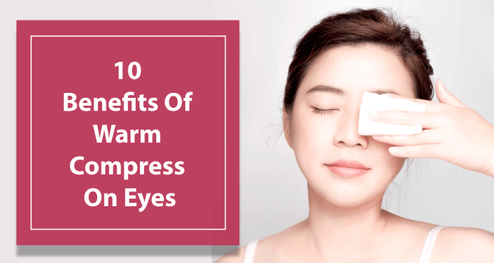 10 Benefits Of Warm Compress On Eyes