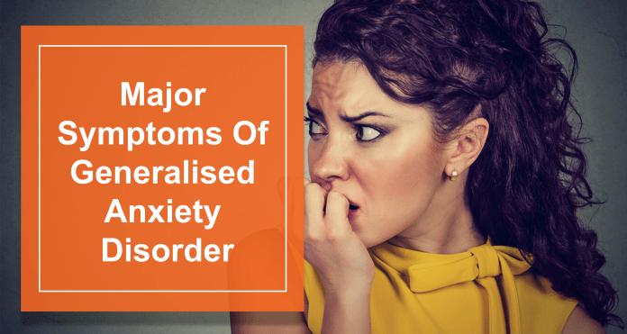Major Symptoms Of Generalised Anxiety Disorder