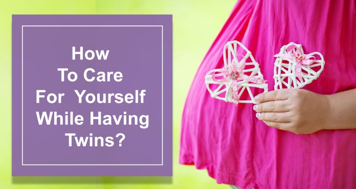 How To Care For Yourself While Having Twins