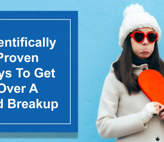 Scientifically Proven Ways To Get Over A Bad Breakup