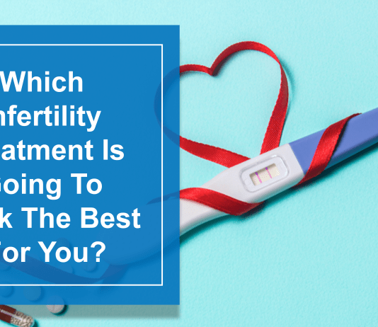Which Infertility Treatment Is Going To Work The Best For You