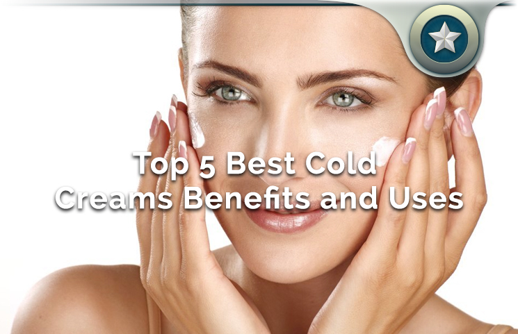 Top 5 Best Cold Creams – Healthy Skincare Benefits and Uses?
