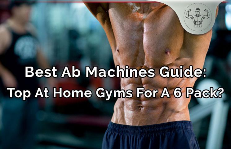 Ab Machines Review – Les meilleurs gymnases pour exercices abdominaux Six Pack à la maison?   – fitness