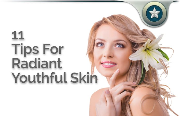 11 Tips For Radiant Youthful Skin