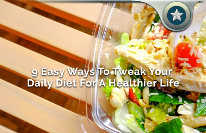 9 Easy Ways To Tweak Your Daily Diet For A Healthier Life