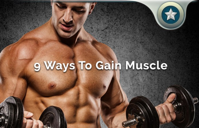 9 Powerful Ways To Gain Muscle