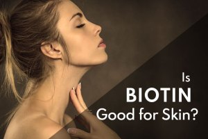 Is Biotin Good for Skin: The Truth Behind Biotin Supplements and Skin Care