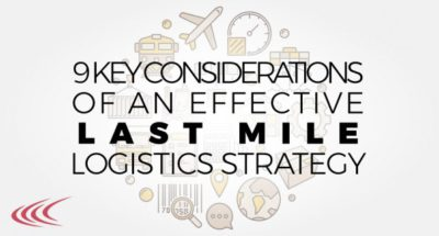 9 Key Considerations of an Effective Last Mile Delivery Strategy