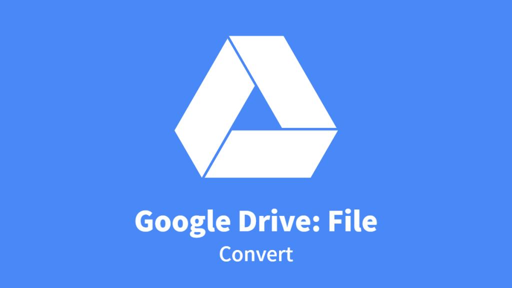 Google Drive: File, Convert