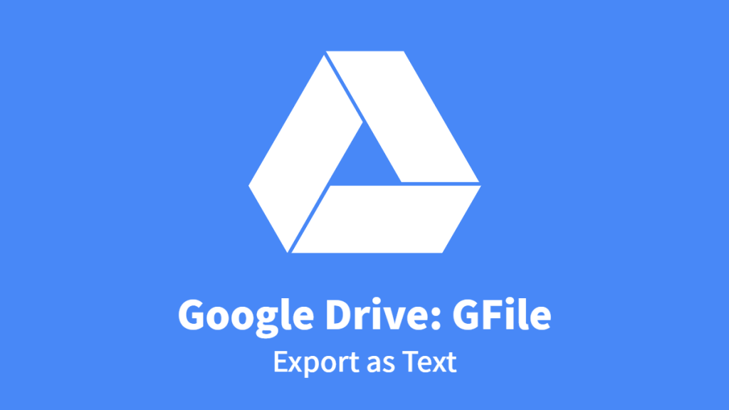Google Drive: GFile, Export as Text
