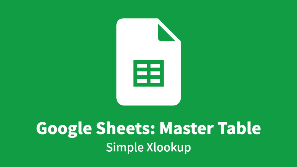 Google Sheets: Master Table, Simple Xlookup