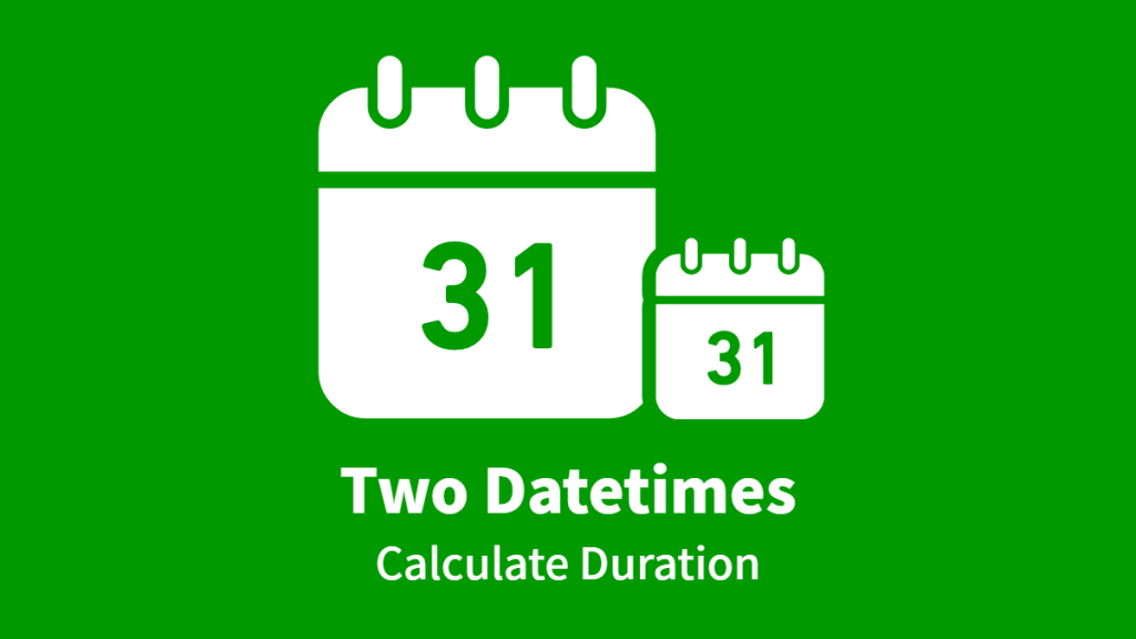 Two Datetimes, Calculate Duration