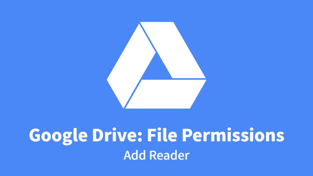 Google Drive: File Permissions, Add Reader