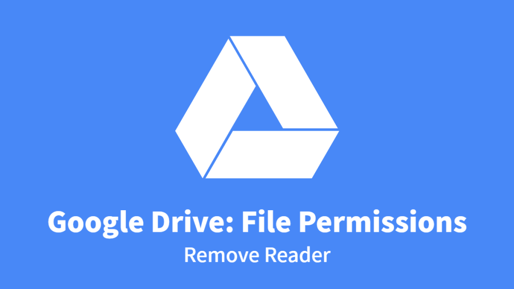 Google Drive: File Permissions, Remove Reader