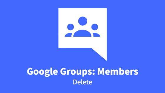 Google Groups: Members, Delete
