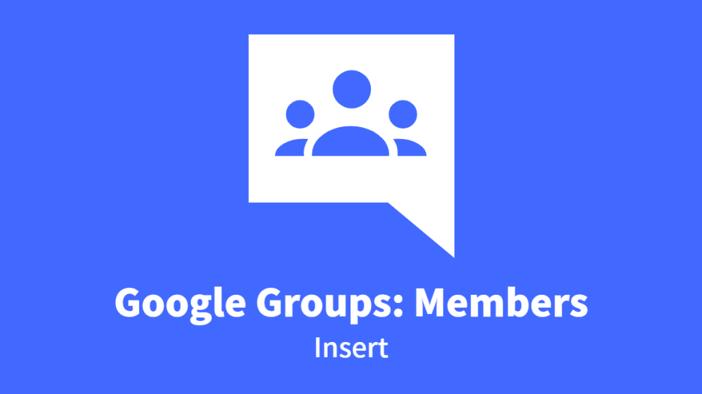 Google Groups: Members, Insert