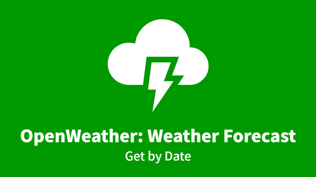 OpenWeather: Weather Forecast, Get by Date