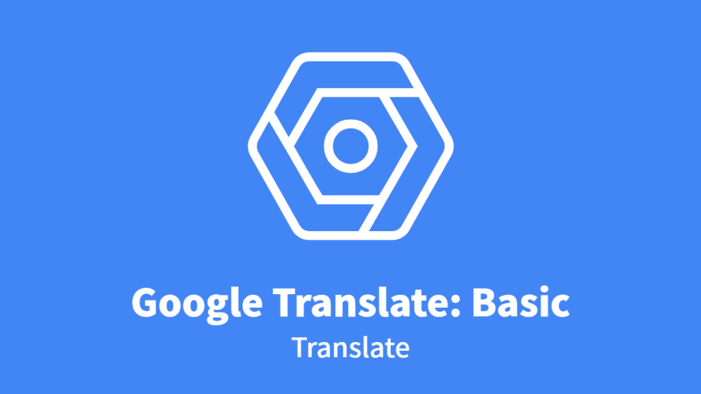 Google Translate: Translation API Basic, Translate