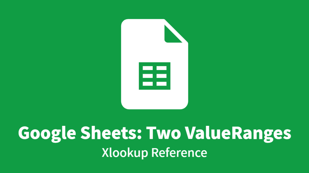 Google Sheets: Two ValueRanges, Xlookup Reference