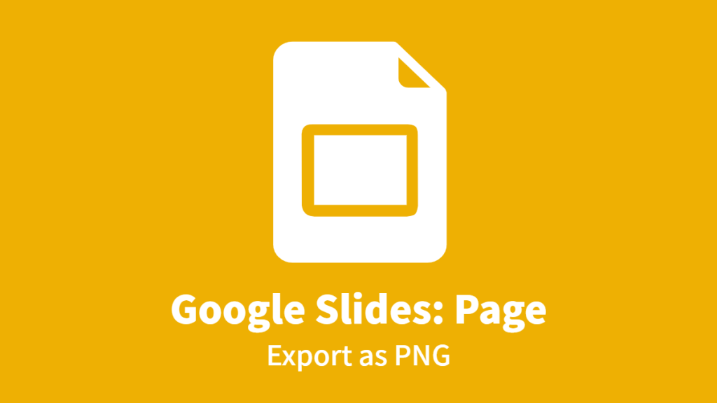 Google Slides: Page, Export as PNG