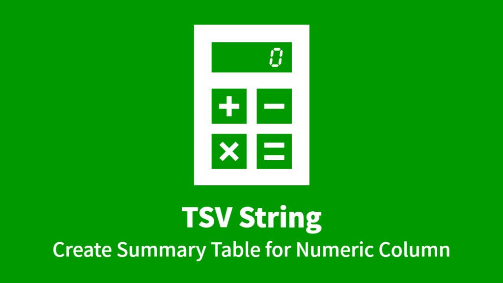 TSV String, Create Summary Table for Numeric Column