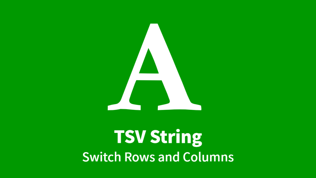 TSV String, Switch Rows and Columns