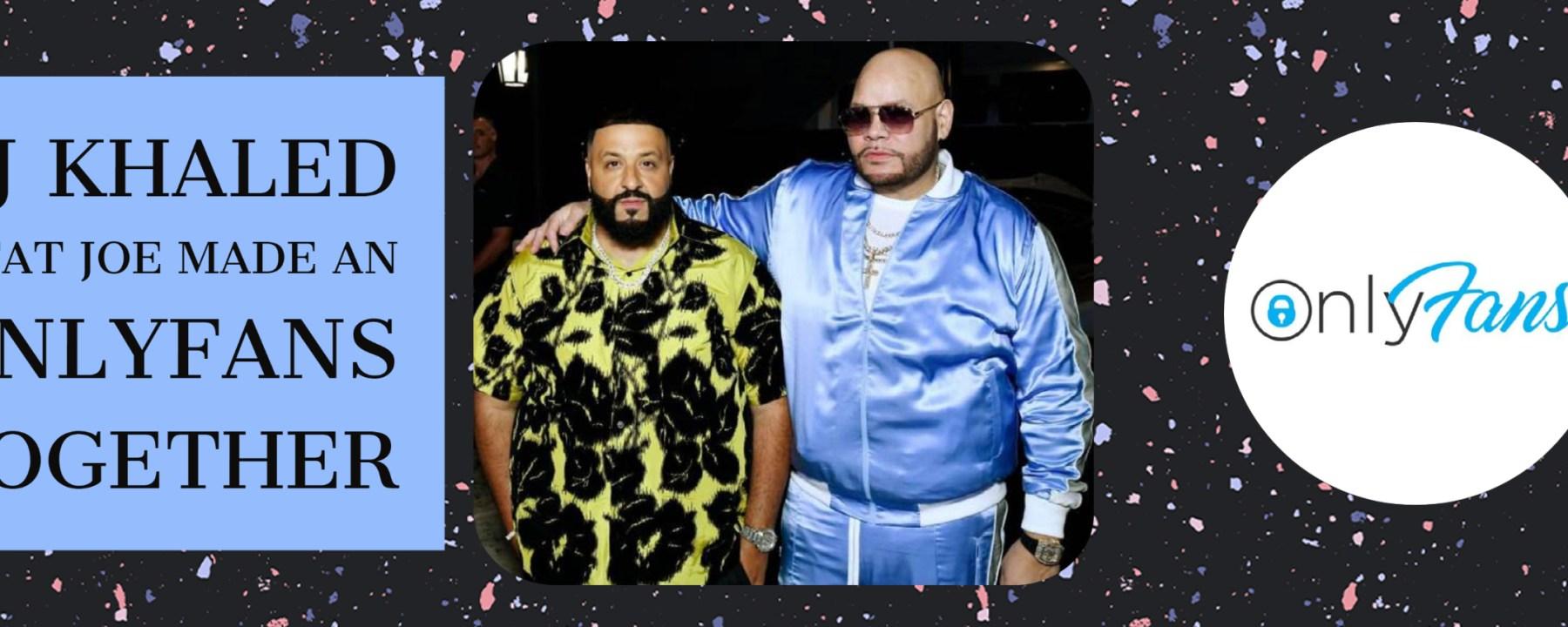dj khaled and fat joe onlyfans