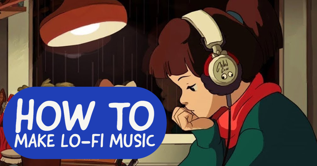 how to make lofi music 2021