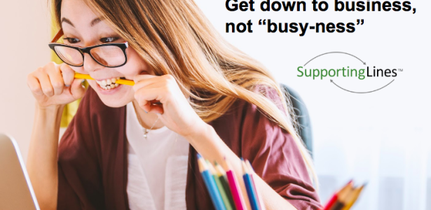 Get down to Business, not Busy-ness