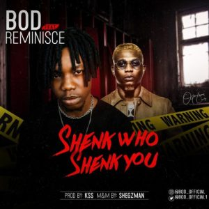 "B.O.D – ""Shenk Who Shenk You"" ft. Reminisce"