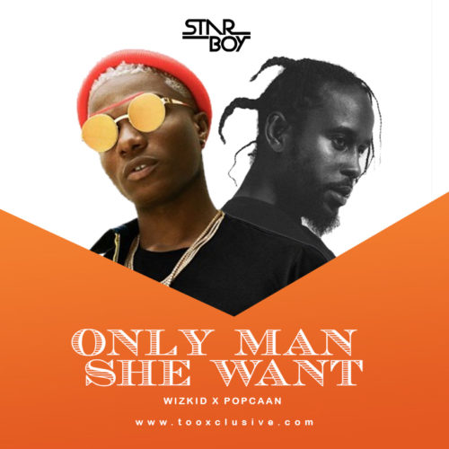 "Wizkid x Popcaan – ""Only Man She Want"""