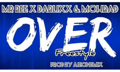 Mr Bee Ft. Dablixx & Mohbad – Over (Freestyle)