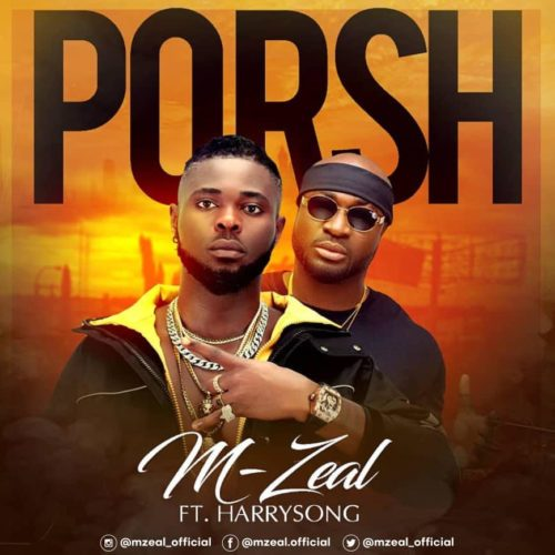 M-Zeal Ft. HarrySong – Porsh (Audio & Video)