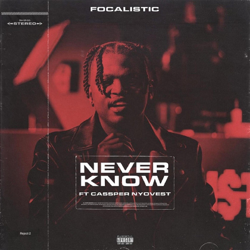 Focalistic – Never Know Ft. Cassper Nyovest [Music & Video]