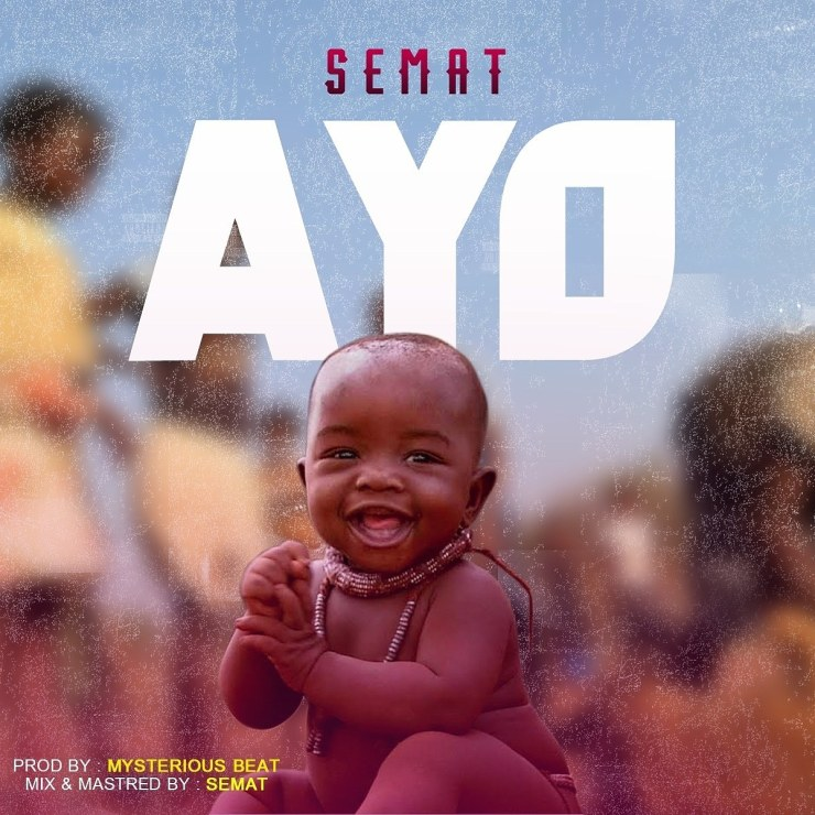 Semat – Ayo (Prod. by Mysterious beat)