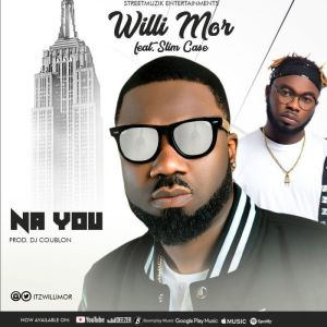 Willi Mor Ft. Slimcase – Na You [Music & Video]