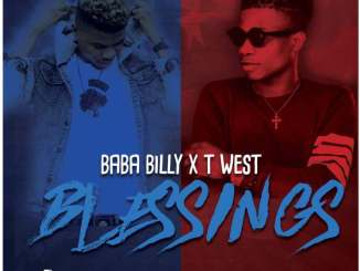 Baba Billy – Blessings Ft. T-West