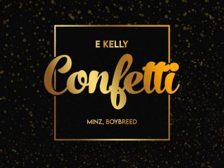 E-Kelly – Confetti Ft. Boybreed & Minz